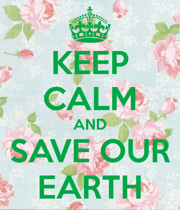 keep calm and save our earth 5 24adc